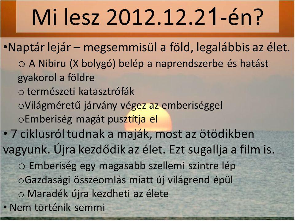 Mi lesz 2012.12.2 1 -én.• Naptár lejár – megsemmisül a föld, legalábbis az élet.