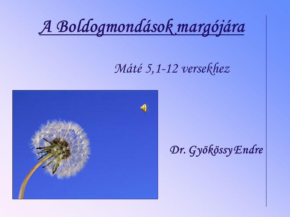 A Boldogmondások margójára Máté 5,1-12 versekhez Dr. Gyökössy Endre