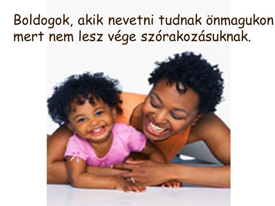 Boldogok, akik nevetni tudnak önmagukon, mert nem lesz vége szórakozásuknak.