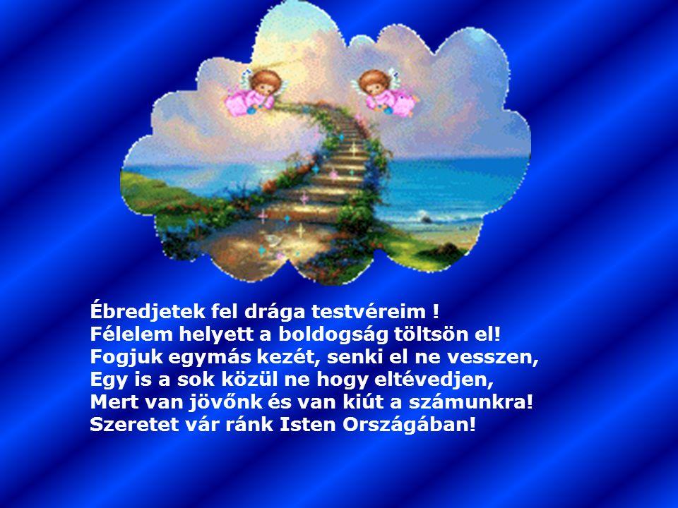 Mindnyájan Isten gyermekei vagyunk! Isten hallja őszinte, esdeklő szavunk! A kegyelem kapuja ki van tárva! Isten gyermekeit mind-mind hazavárja! Megsz