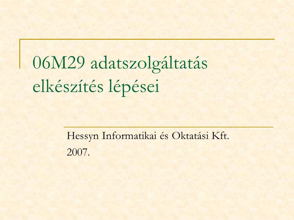 06M29 adatszolgáltatás elkészítés lépései Hessyn Informatikai és Oktatási Kft. 2007.