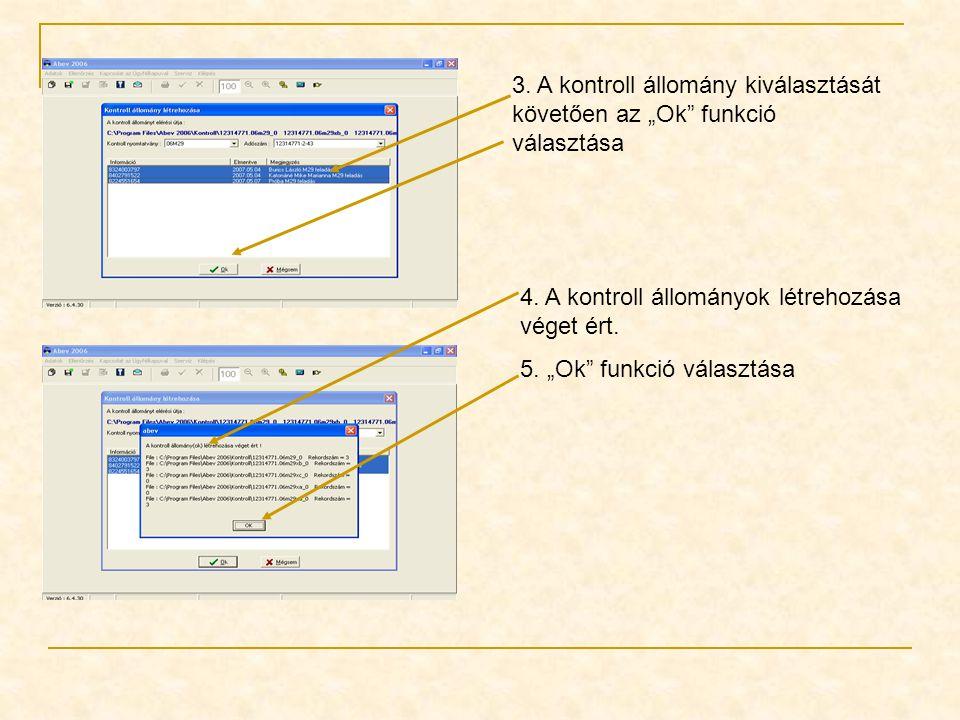 """3. A kontroll állomány kiválasztását követően az """"Ok"""" funkció választása 4. A kontroll állományok létrehozása véget ért. 5. """"Ok"""" funkció választása"""