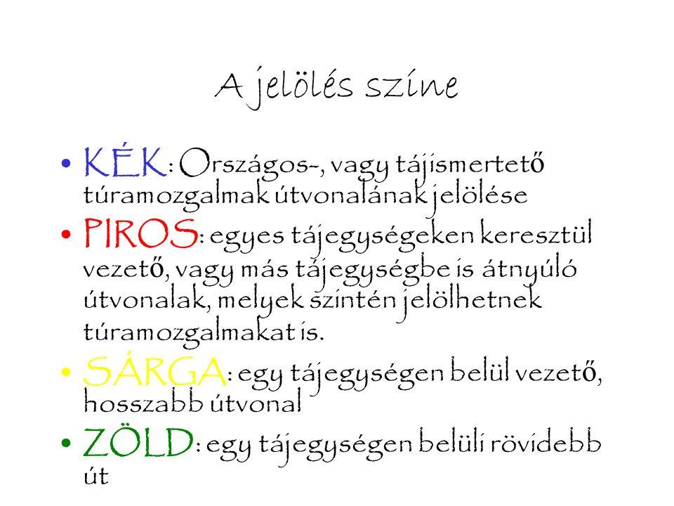 A jelölés színe •KÉK: Országos-, vagy tájismertet ő túramozgalmak útvonalának jelölése •PIROS: egyes tájegységeken keresztül vezet ő, vagy más tájegys