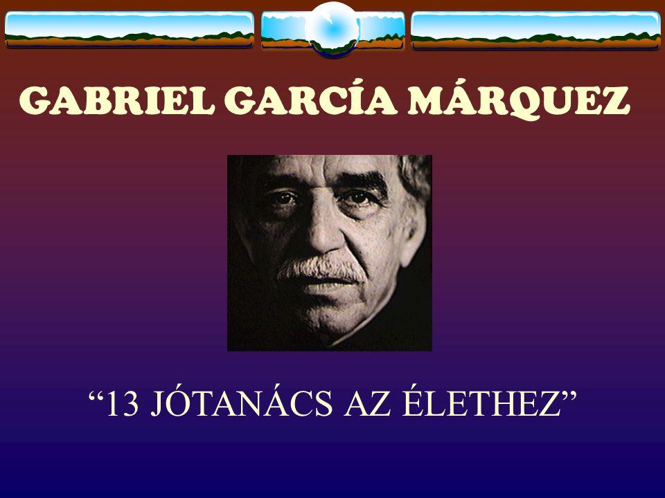 """GABRIEL GARCÍA MÁRQUEZ """"13 JÓTANÁCS AZ ÉLETHEZ"""""""