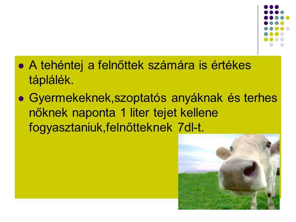  A tehéntej a felnőttek számára is értékes táplálék.  Gyermekeknek,szoptatós anyáknak és terhes nőknek naponta 1 liter tejet kellene fogyasztaniuk,f