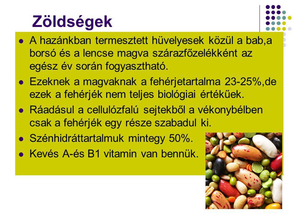 Zöldségek  A hazánkban termesztett hüvelyesek közül a bab,a borsó és a lencse magva szárazfőzelékként az egész év során fogyasztható.  Ezeknek a mag