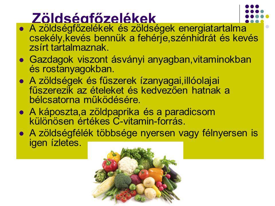 Zöldségfőzelékek  A zöldségfőzelékek és zöldségek energiatartalma csekély,kevés bennük a fehérje,szénhidrát és kevés zsírt tartalmaznak.  Gazdagok v