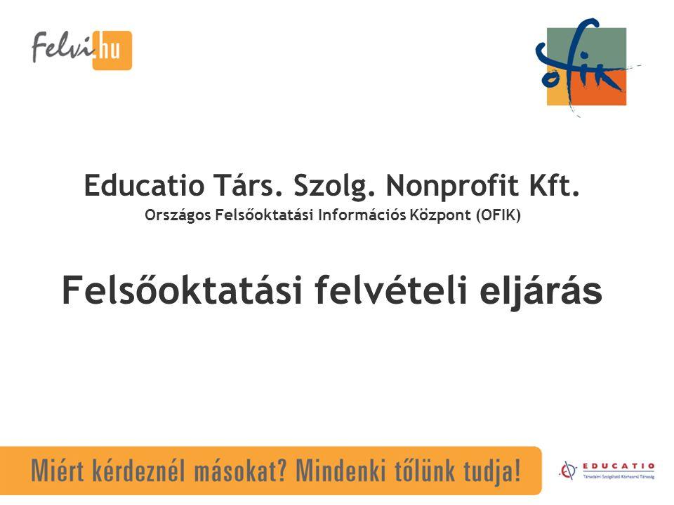 Educatio Társ. Szolg. Nonprofit Kft. Országos Felsőoktatási Információs Központ (OFIK) Felsőoktatási felvételi eljárás