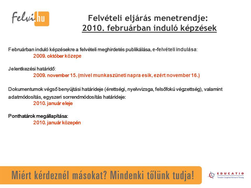 Felvételi eljárás menetrendje: 2010. februárban induló képzések Februárban induló képzésekre a felvételi meghirdetés publikálása, e-felvételi indulása