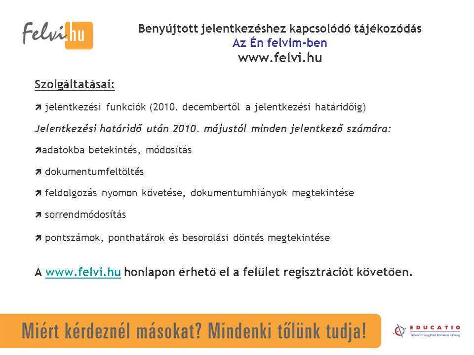 Benyújtott jelentkezéshez kapcsolódó tájékozódás Az Én felvim-ben www.felvi.hu Szolgáltatásai:  jelentkezési funkciók (2010. decembertől a jelentkezé