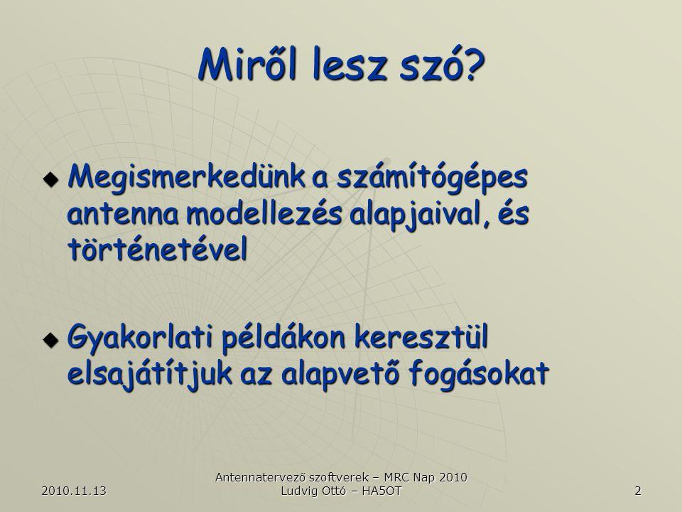 2010.11.13 Antennatervező szoftverek – MRC Nap 2010 Ludvig Ottó – HA5OT 13 NEC alapok Példa: 6m 3 elemes Yagi antenna...