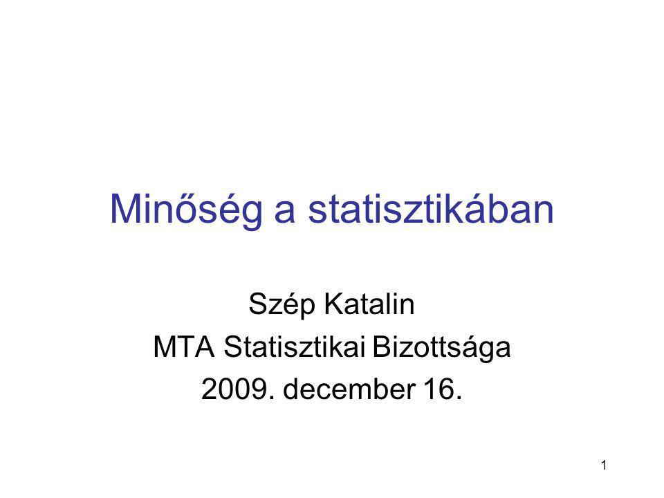 1 Minőség a statisztikában Szép Katalin MTA Statisztikai Bizottsága 2009. december 16.