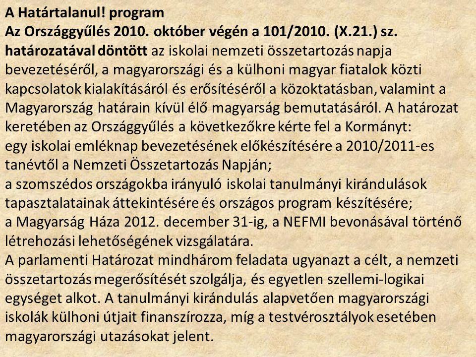 A Határtalanul.program Az Országgyűlés 2010. október végén a 101/2010.