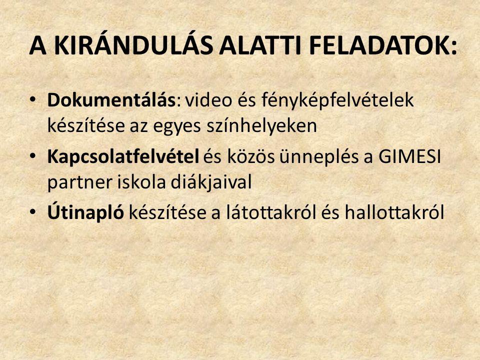 A KIRÁNDULÁS ALATTI FELADATOK: • Dokumentálás: video és fényképfelvételek készítése az egyes színhelyeken • Kapcsolatfelvétel és közös ünneplés a GIME