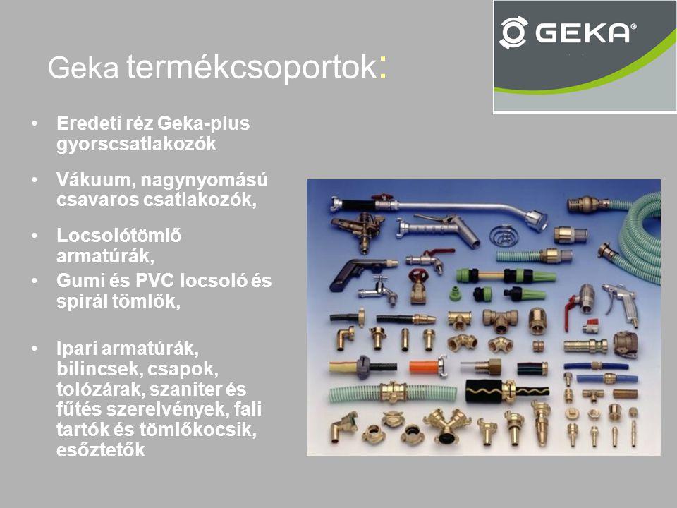 Geka termékcsoportok : •Eredeti réz Geka-plus gyorscsatlakozók •Vákuum, nagynyomású csavaros csatlakozók, •Locsolótömlő armatúrák, •Gumi és PVC locsol