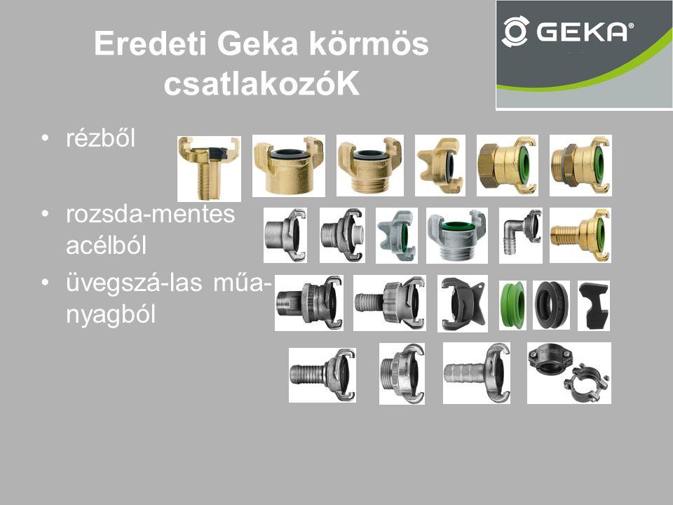 Eredeti Geka körmös csatlakozóK •rézből •rozsda-mentes acélból •üvegszá-las műa- nyagból