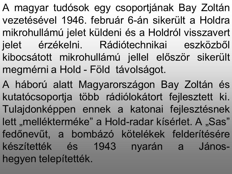 A magyar tudósok egy csoportjának Bay Zoltán vezetésével 1946. február 6-án sikerült a Holdra mikrohullámú jelet küldeni és a Holdról visszavert jelet