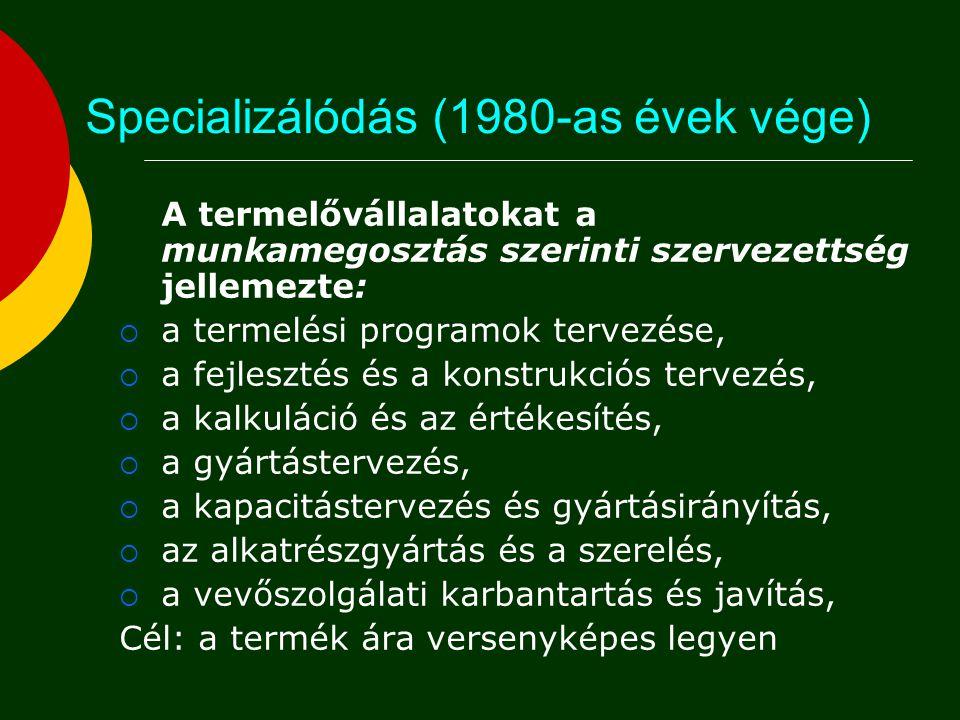 Specializálódás (1980-as évek vége) A termelővállalatokat a munkamegosztás szerinti szervezettség jellemezte:  a termelési programok tervezése,  a f