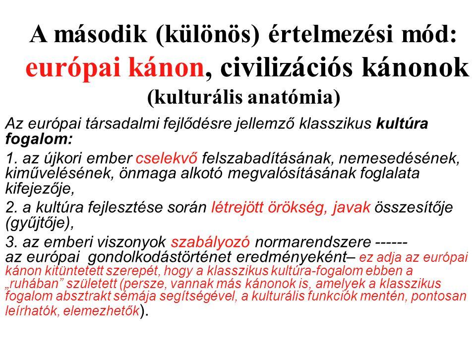 Az európai társadalmi fejlődésre jellemző klasszikus kultúra fogalom: 1. az újkori ember cselekvő felszabadításának, nemesedésének, kiművelésének, önm