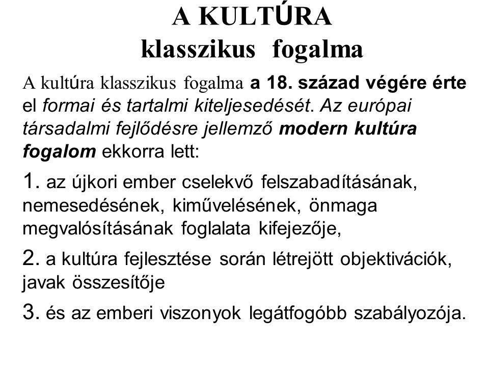 A KULT Ú RA klasszikus fogalma A kult ú ra klasszikus fogalma a 18. század végére érte el formai és tartalmi kiteljesedését. Az európai társadalmi fej