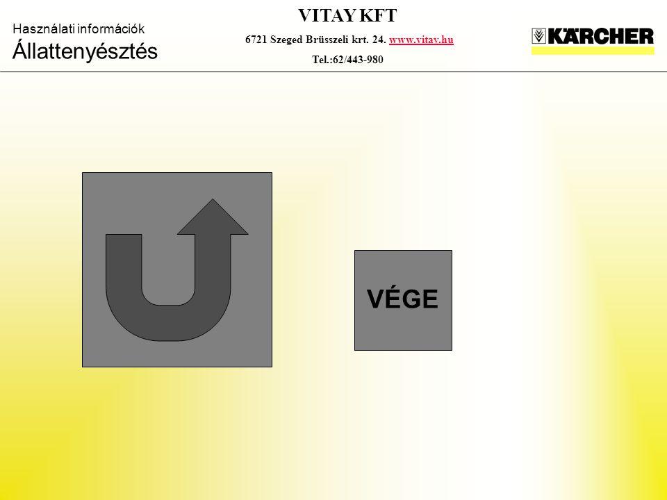 Használati információk Állattenyésztés VITAY KFT 6721 Szeged Brüsszeli krt. 24. www.vitay.huwww.vitay.hu Tel.:62/443-980 VÉGE