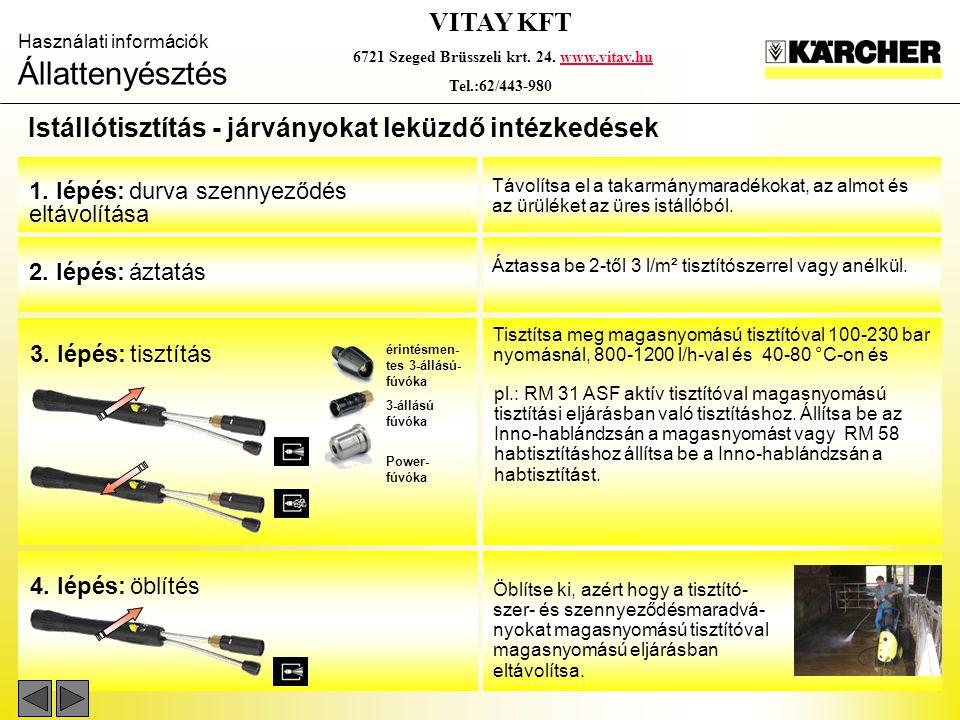 Használati információk Állattenyésztés VITAY KFT 6721 Szeged Brüsszeli krt. 24. www.vitay.huwww.vitay.hu Tel.:62/443-980 Istállótisztítás - járványoka