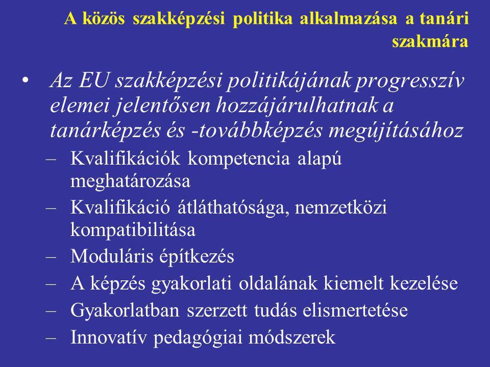 A közös szakképzési politika alkalmazása a tanári szakmára •Az EU szakképzési politikájának progresszív elemei jelentősen hozzájárulhatnak a tanárképz
