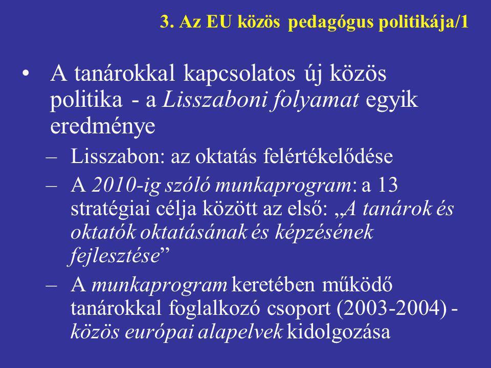 3. Az EU közös pedagógus politikája/1 •A tanárokkal kapcsolatos új közös politika - a Lisszaboni folyamat egyik eredménye –Lisszabon: az oktatás felér