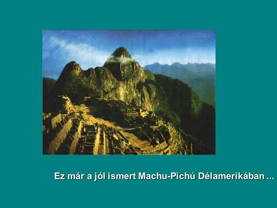 Ez már a jól ismert Machu-Pichú Délamerikában...