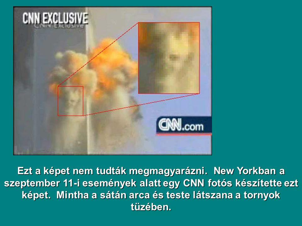 Ezt a képet nem tudták megmagyarázni. New Yorkban a szeptember 11-i események alatt egy CNN fotós készítette ezt képet. Mintha a sátán arca és teste l