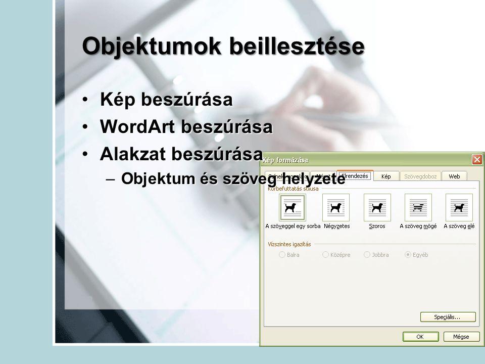 Objektumok beillesztése •Kép beszúrása •WordArt beszúrása •Alakzat beszúrása –Objektum és szöveg helyzete