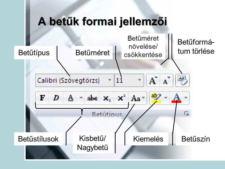 BetűtípusBetűméret Betűstílusok Betűszín Kiemelés Kisbetű/ Nagybetű Betűméret növelése/ csökkentése Betűformá- tum törlése A betűk formai jellemzői