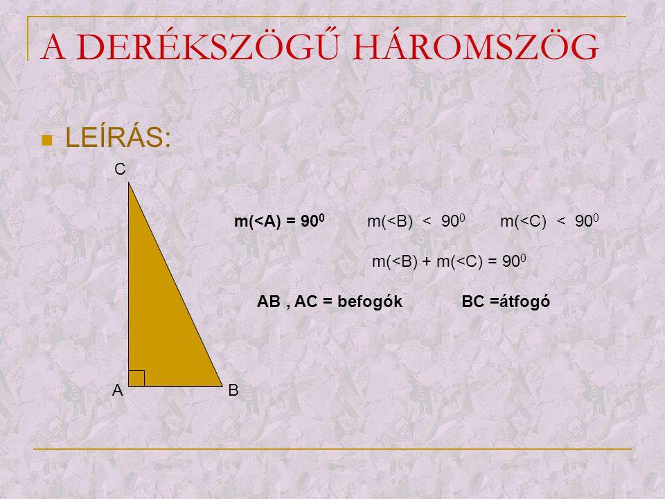 A DERÉKSZÖGŰ HÁROMSZÖG  LEÍRÁS: B C A m(<A) = 90 0 m(<B) < 90 0 m(<C) < 90 0 m(<B) + m(<C) = 90 0 AB, AC = befogók BC =átfogó