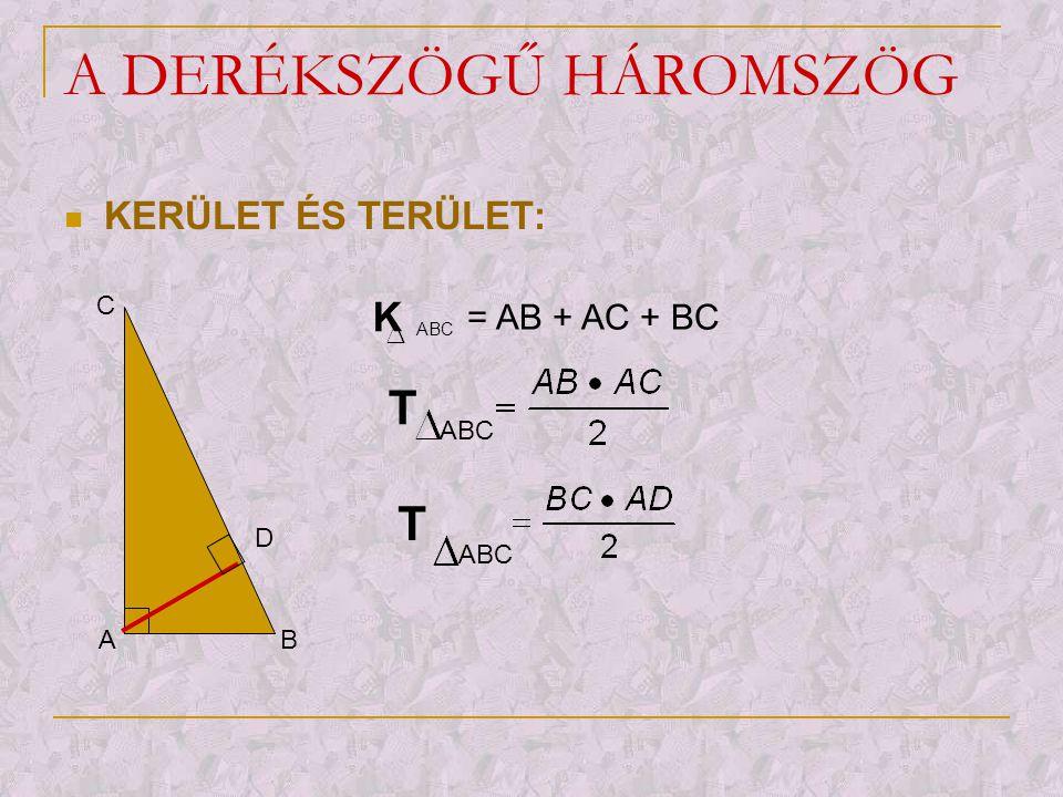 A DERÉKSZÖGŰ HÁROMSZÖG  PITÁGORÁSZ TÉTELE: A B C Bármely derékszögű háromszögben az átfogó négyzete egyenlő a két befogó négyzetösszegével.