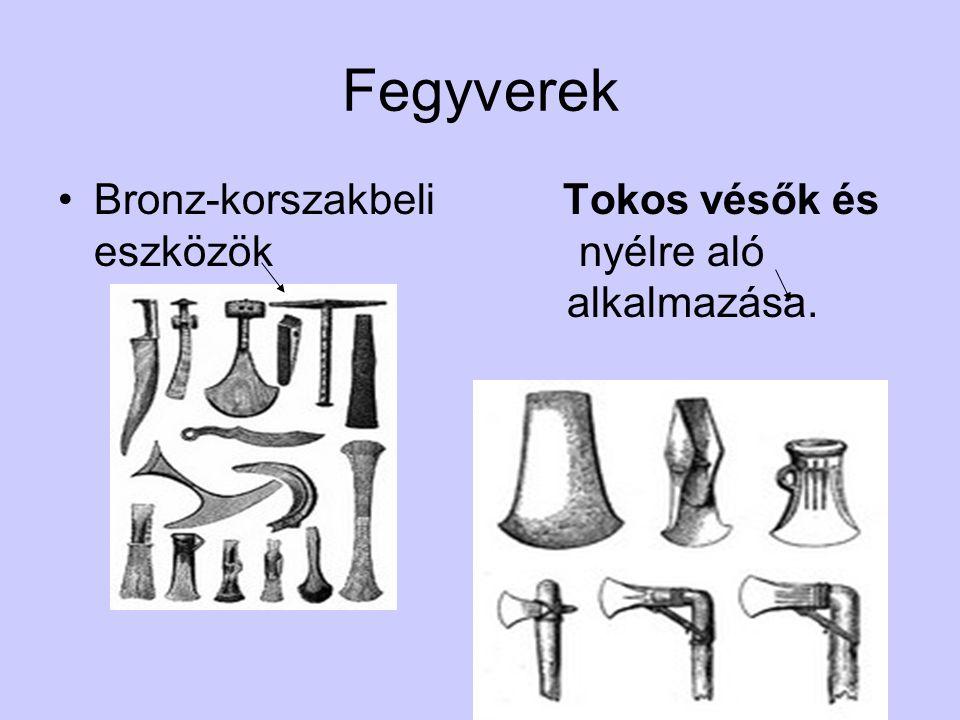 Fegyverek •Bronz-korszakbeli Tokos vésők és eszközök nyélre aló alkalmazása.