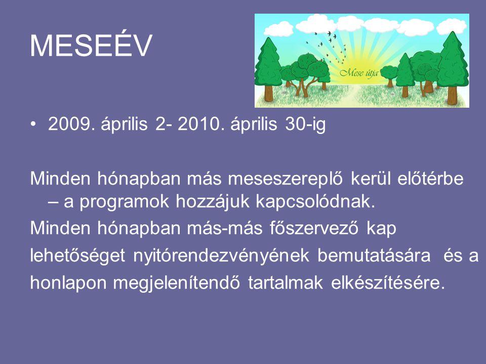 MESEÉV •2009. április 2- 2010. április 30-ig Minden hónapban más meseszereplő kerül előtérbe – a programok hozzájuk kapcsolódnak. Minden hónapban más-