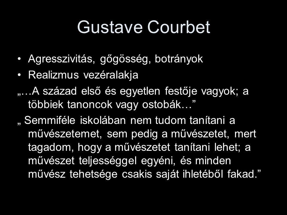 """Gustave Courbet •Agresszivitás, gőgösség, botrányok •Realizmus vezéralakja """"…A század első és egyetlen festője vagyok; a többiek tanoncok vagy ostobák"""