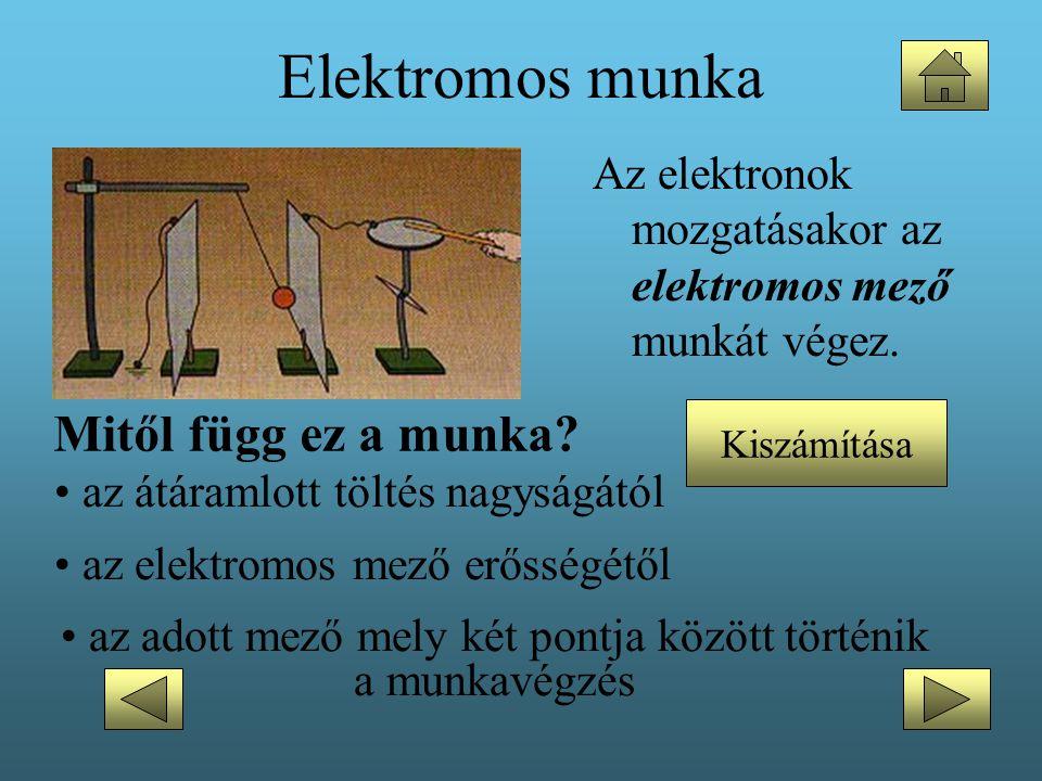 Elektromos munka Az elektronok mozgatásakor az elektromos mező munkát végez. Mitől függ ez a munka? • az átáramlott töltés nagyságától • az elektromos