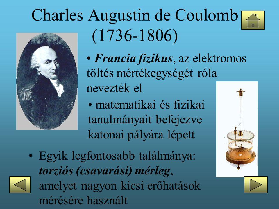 Charles Augustin de Coulomb (1736-1806) •Egyik legfontosabb találmánya: torziós (csavarási) mérleg, amelyet nagyon kicsi erőhatások mérésére használt