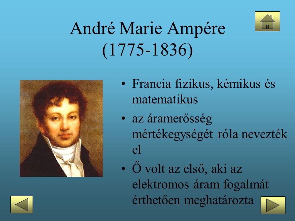 André Marie Ampére (1775-1836) •Francia fizikus, kémikus és matematikus •az áramerősség mértékegységét róla nevezték el •Ő volt az első, aki az elektr