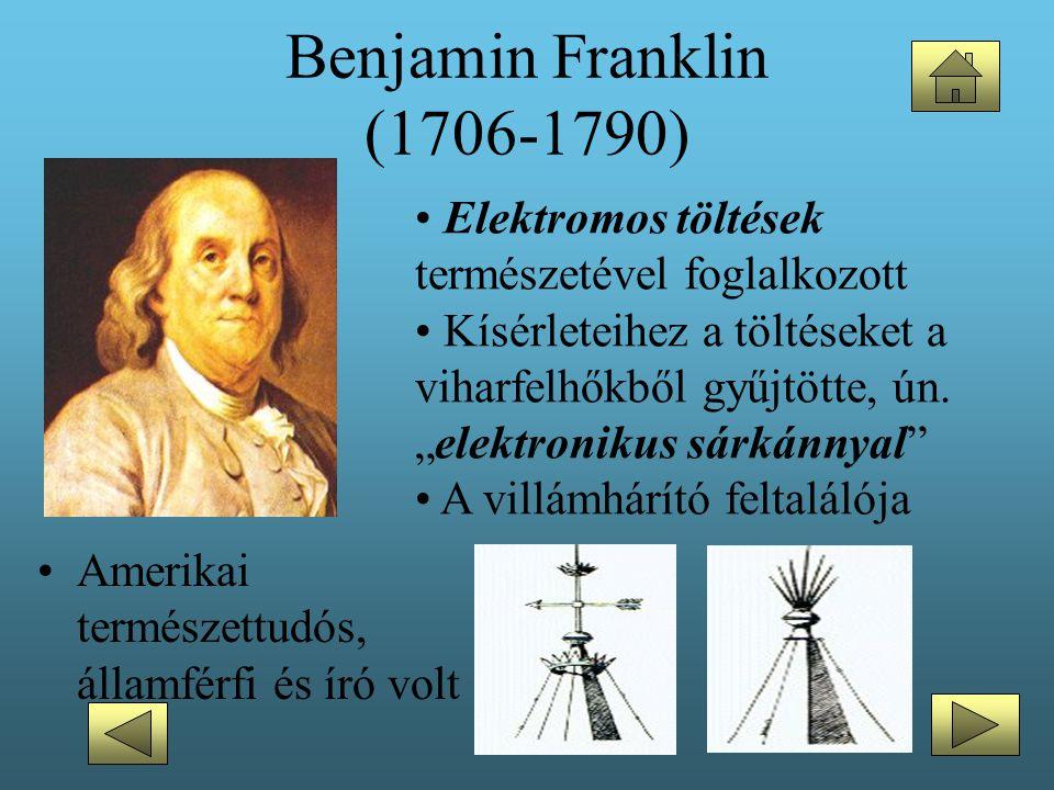 Benjamin Franklin (1706-1790) •Amerikai természettudós, államférfi és író volt • Elektromos töltések természetével foglalkozott • Kísérleteihez a tölt