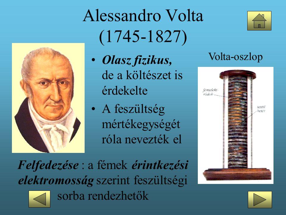 Alessandro Volta (1745-1827) •Olasz fizikus, de a költészet is érdekelte •A feszültség mértékegységét róla nevezték el Felfedezése : a fémek érintkezé