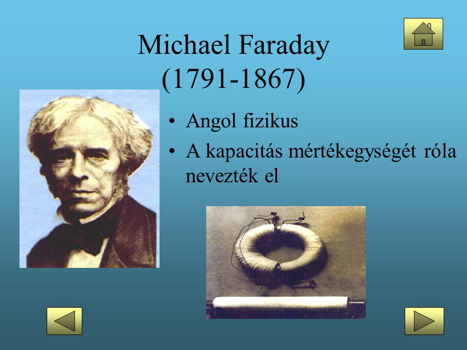 Michael Faraday (1791-1867) •Angol fizikus •A kapacitás mértékegységét róla nevezték el