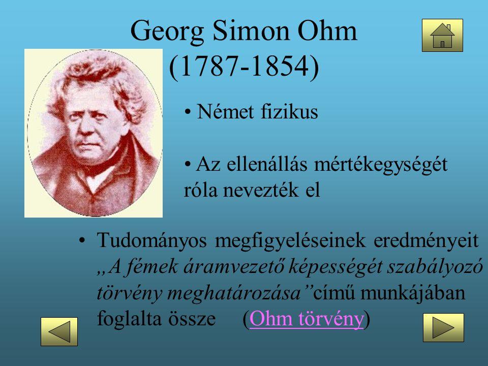 """Georg Simon Ohm (1787-1854) •Tudományos megfigyeléseinek eredményeit """"A fémek áramvezető képességét szabályozó törvény meghatározása""""című munkájában f"""