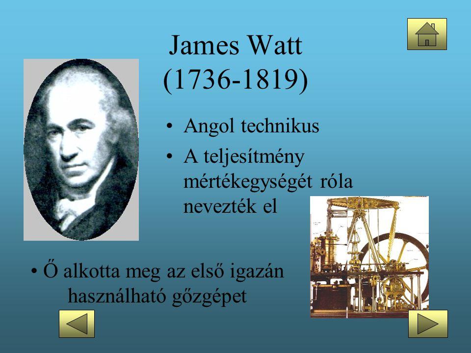 James Watt (1736-1819) •Angol technikus •A teljesítmény mértékegységét róla nevezték el • Ő alkotta meg az első igazán használható gőzgépet