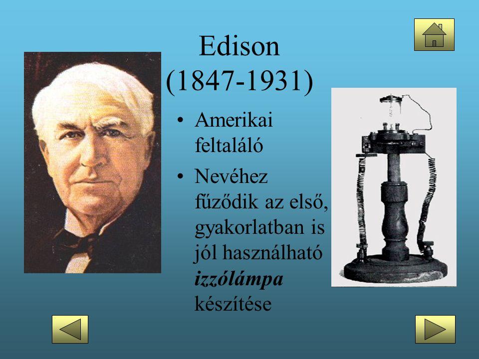 Edison (1847-1931) •Amerikai feltaláló •Nevéhez fűződik az első, gyakorlatban is jól használható izzólámpa készítése