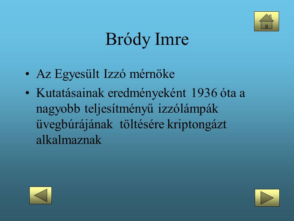 Bródy Imre •Az Egyesült Izzó mérnöke •Kutatásainak eredményeként 1936 óta a nagyobb teljesítményű izzólámpák üvegbúrájának töltésére kriptongázt alkal