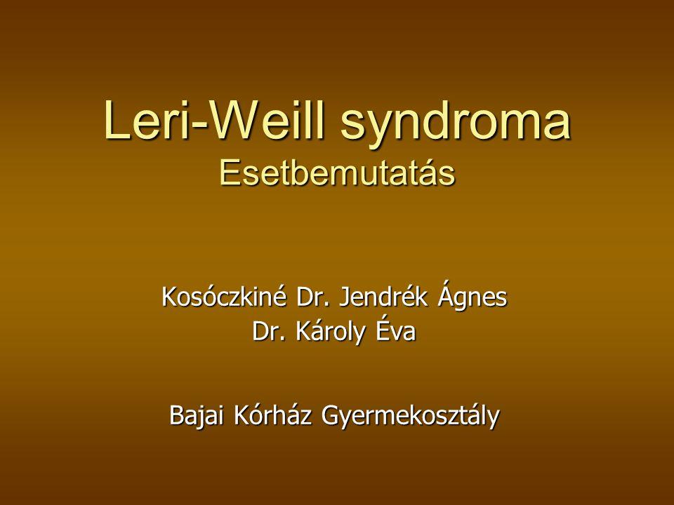 Leri-Weill syndroma Esetbemutatás Kosóczkiné Dr.Jendrék Ágnes Dr.