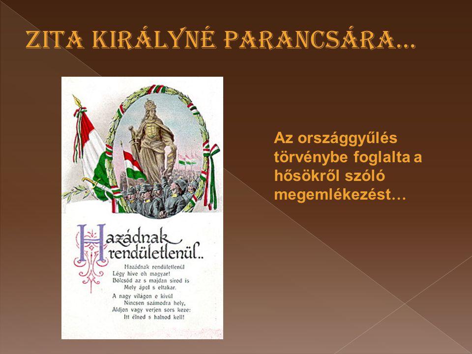 Az országgyűlés törvénybe foglalta a hősökről szóló megemlékezést … ZITA KIRÁLYNÉ PARANCSÁRA…