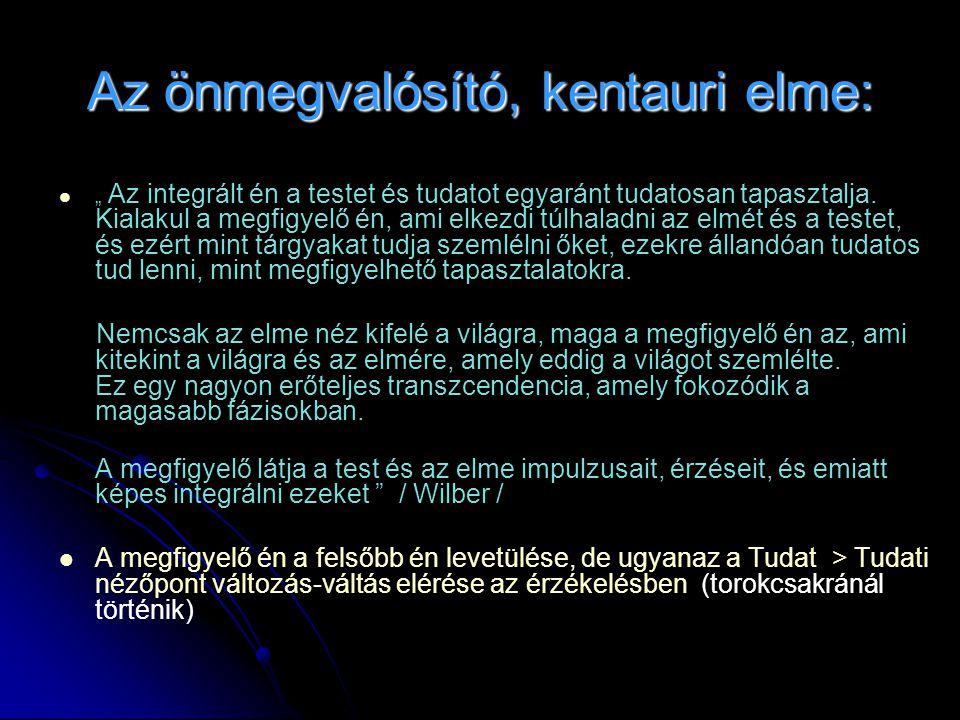 """Az önmegvalósító, kentauri elme:   """" Az integrált én a testet és tudatot egyaránt tudatosan tapasztalja."""